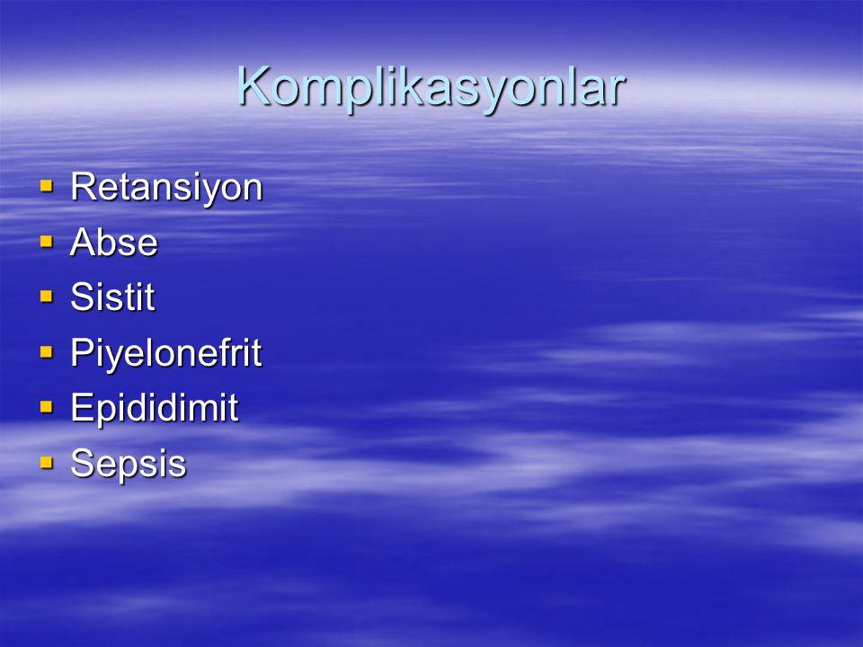 Komplikasyonlar  Retansiyon  Abse  Sistit  Piyelonefrit  Epididimit  Sepsis