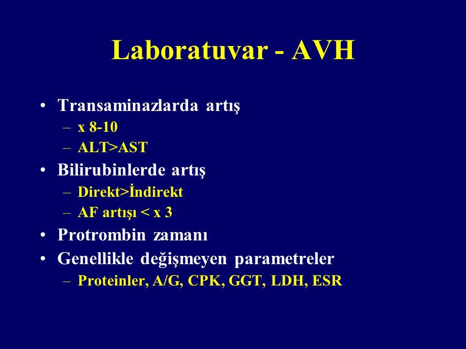 Laboratuvar - AVH Transaminazlarda artış –x 8-10 –ALT>AST Bilirubinlerde artış –Direkt>İndirekt –AF artışı < x 3 Protrombin zamanı Genellikle değişmeyen parametreler –Proteinler, A/G, CPK, GGT, LDH, ESR