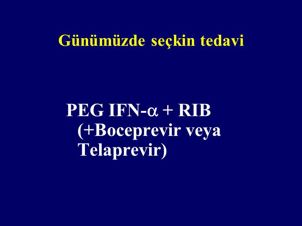 Günümüzde seçkin tedavi PEG IFN-  + RIB (+Boceprevir veya Telaprevir)