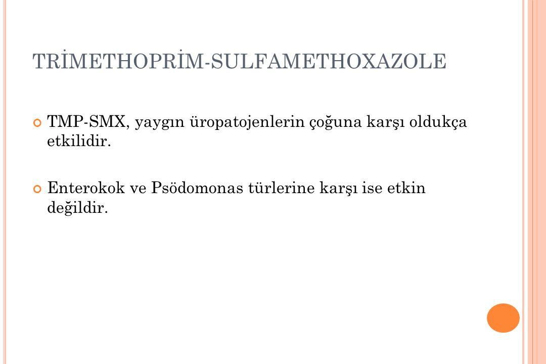 TRİMETHOPRİM-SULFAMETHOXAZOLE TMP-SMX, yaygın üropatojenlerin çoğuna karşı oldukça etkilidir. Enterokok ve Psödomonas türlerine karşı ise etkin değild