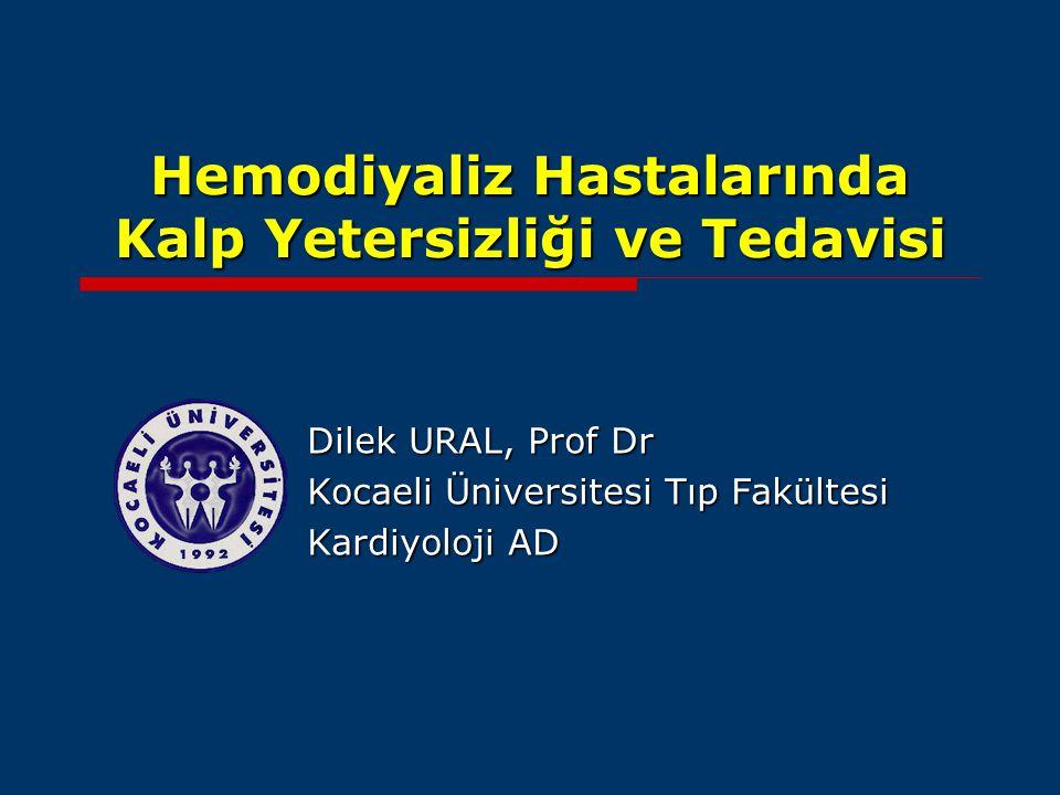 Hemodiyaliz Hastalarında Kalp Yetersizliği ve Tedavisi Dilek URAL, Prof Dr Kocaeli Üniversitesi Tıp Fakültesi Kardiyoloji AD