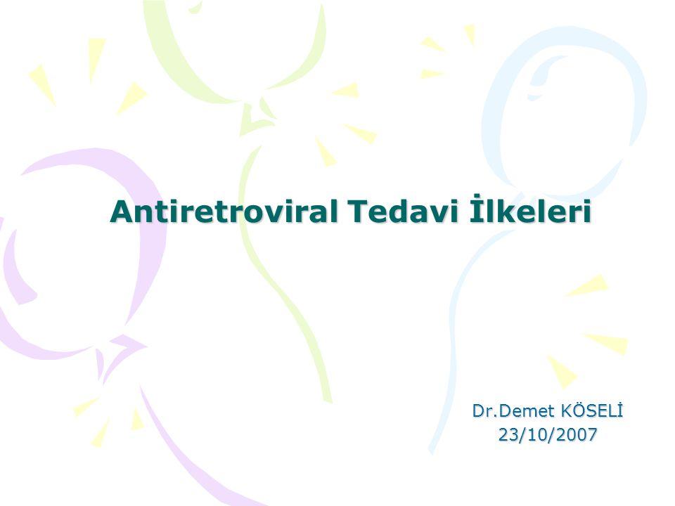 Antiretroviral Tedavi İlkeleri Dr.Demet KÖSELİ 23/10/2007