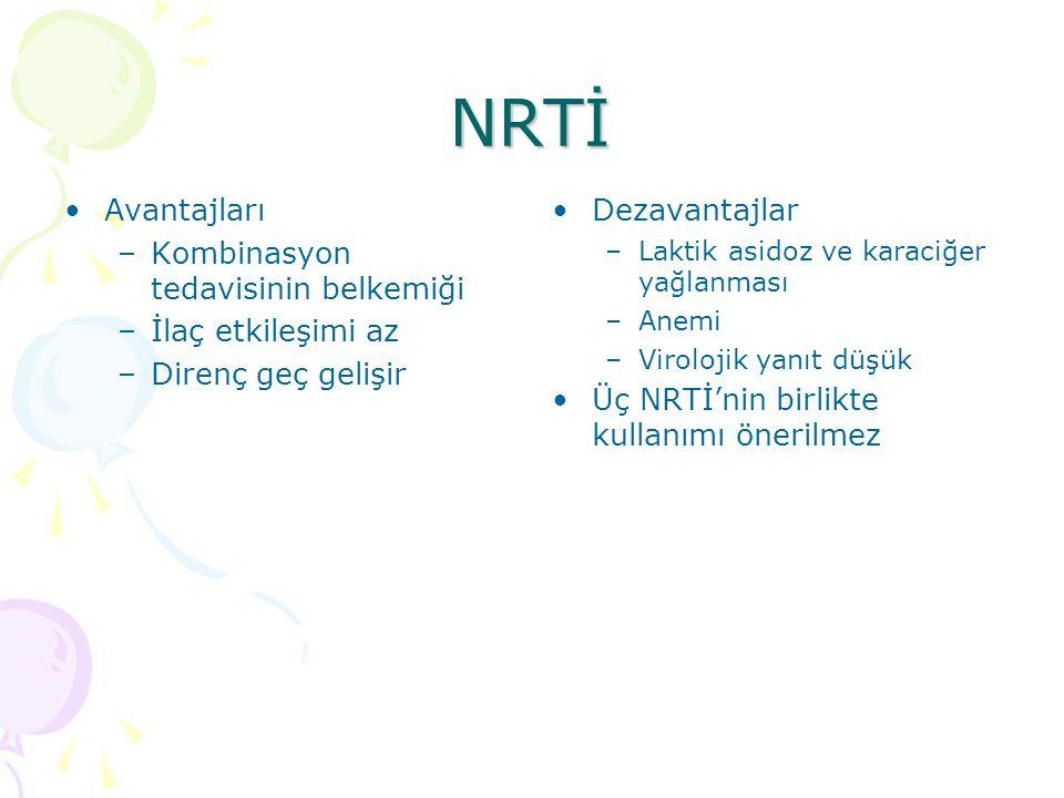 NRTİ Avantajları –Kombinasyon tedavisinin belkemiği –İlaç etkileşimi az –Direnç geç gelişir Dezavantajlar –Laktik asidoz ve karaciğer yağlanması –Anemi –Virolojik yanıt düşük Üç NRTİ'nin birlikte kullanımı önerilmez