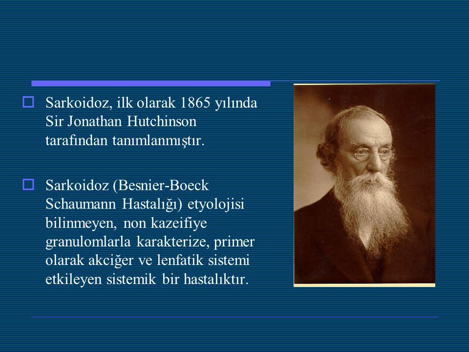  Sarkoidoz, ilk olarak 1865 yılında Sir Jonathan Hutchinson tarafından tanımlanmıştır.  Sarkoidoz (Besnier-Boeck Schaumann Hastalığı) etyolojisi bil
