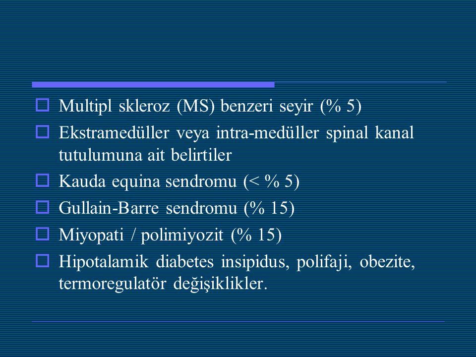  Multipl skleroz (MS) benzeri seyir (% 5)  Ekstramedüller veya intra-medüller spinal kanal tutulumuna ait belirtiler  Kauda equina sendromu (< % 5)