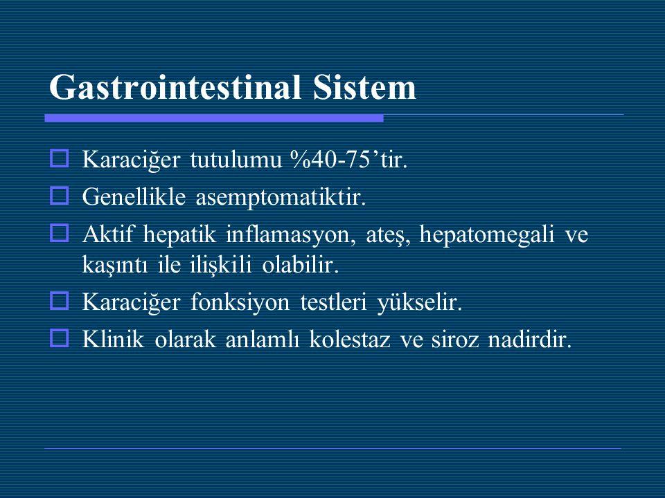 Gastrointestinal Sistem  Karaciğer tutulumu %40-75'tir.  Genellikle asemptomatiktir.  Aktif hepatik inflamasyon, ateş, hepatomegali ve kaşıntı ile