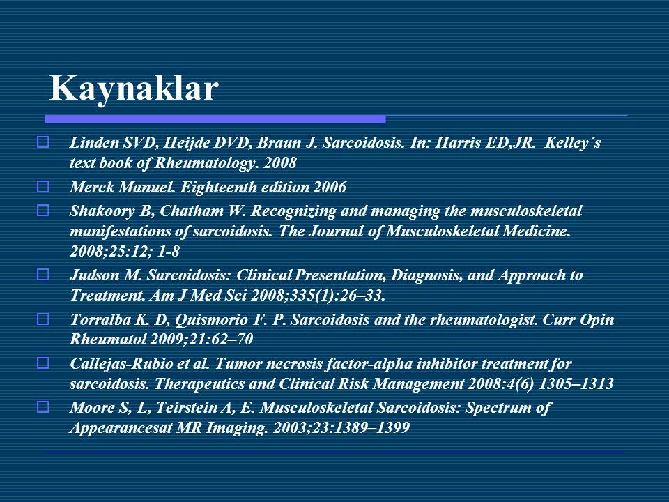 Kaynaklar  Linden SVD, Heijde DVD, Braun J. Sarcoidosis. In: Harris ED,JR. Kelley´s text book of Rheumatology. 2008  Merck Manuel. Eighteenth editio