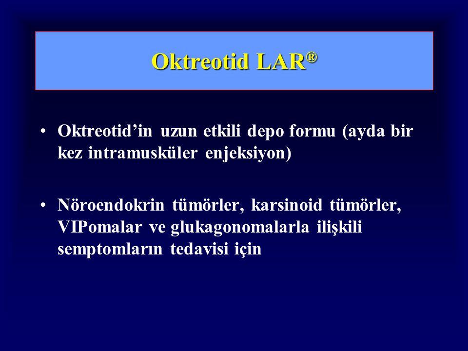 Oktreotid LAR ® Oktreotid'in uzun etkili depo formu (ayda bir kez intramusküler enjeksiyon) Nöroendokrin tümörler, karsinoid tümörler, VIPomalar ve glukagonomalarla ilişkili semptomların tedavisi için