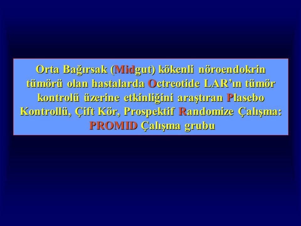 Orta Bağırsak (Midgut) kökenli nöroendokrin tümörü olan hastalarda Octreotide LAR'ın tümör kontrolü üzerine etkinliğini araştıran Plasebo Kontrollü, Çift Kör, Prospektif Randomize Çalışma: PROMID Çalışma grubu