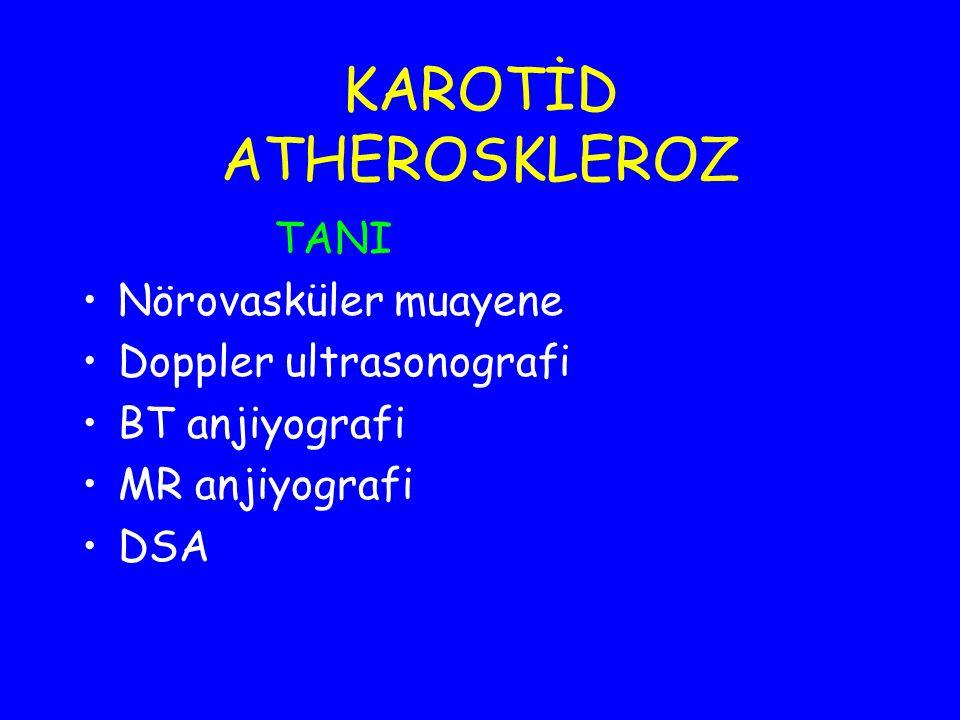 KAROTİD ATHEROSKLEROZ TANI Nörovasküler muayene Doppler ultrasonografi BT anjiyografi MR anjiyografi DSA