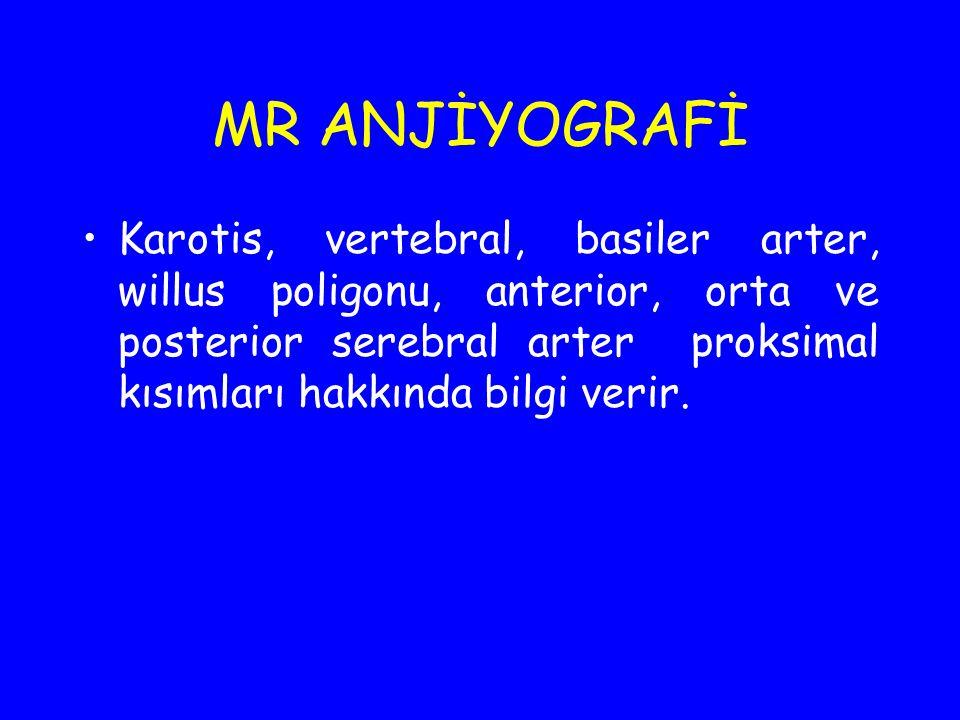 MR ANJİYOGRAFİ Karotis, vertebral, basiler arter, willus poligonu, anterior, orta ve posterior serebral arter proksimal kısımları hakkında bilgi verir
