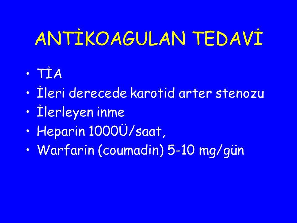 ANTİKOAGULAN TEDAVİ TİA İleri derecede karotid arter stenozu İlerleyen inme Heparin 1000Ü/saat, Warfarin (coumadin) 5-10 mg/gün