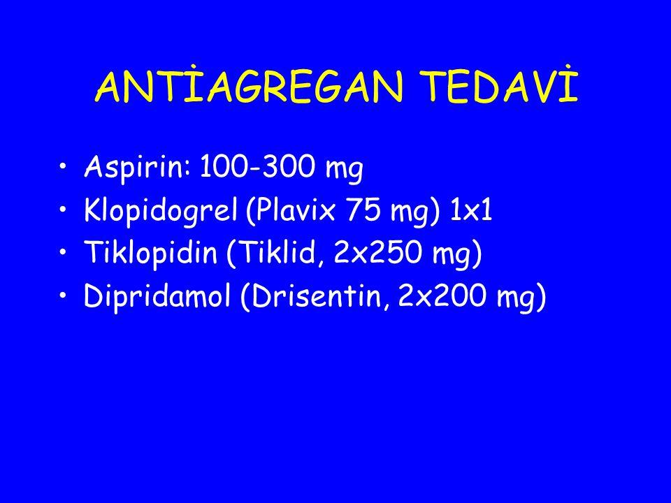 ANTİAGREGAN TEDAVİ Aspirin: 100-300 mg Klopidogrel (Plavix 75 mg) 1x1 Tiklopidin (Tiklid, 2x250 mg) Dipridamol (Drisentin, 2x200 mg)