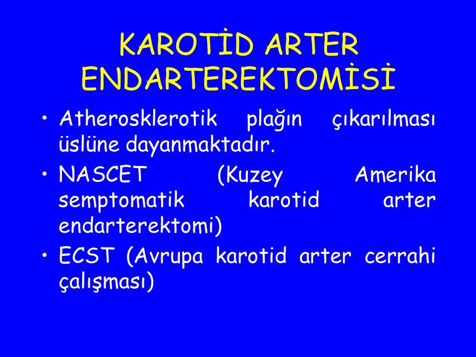 KAROTİD ARTER ENDARTEREKTOMİSİ Atherosklerotik plağın çıkarılması üslüne dayanmaktadır. NASCET (Kuzey Amerika semptomatik karotid arter endarterektomi