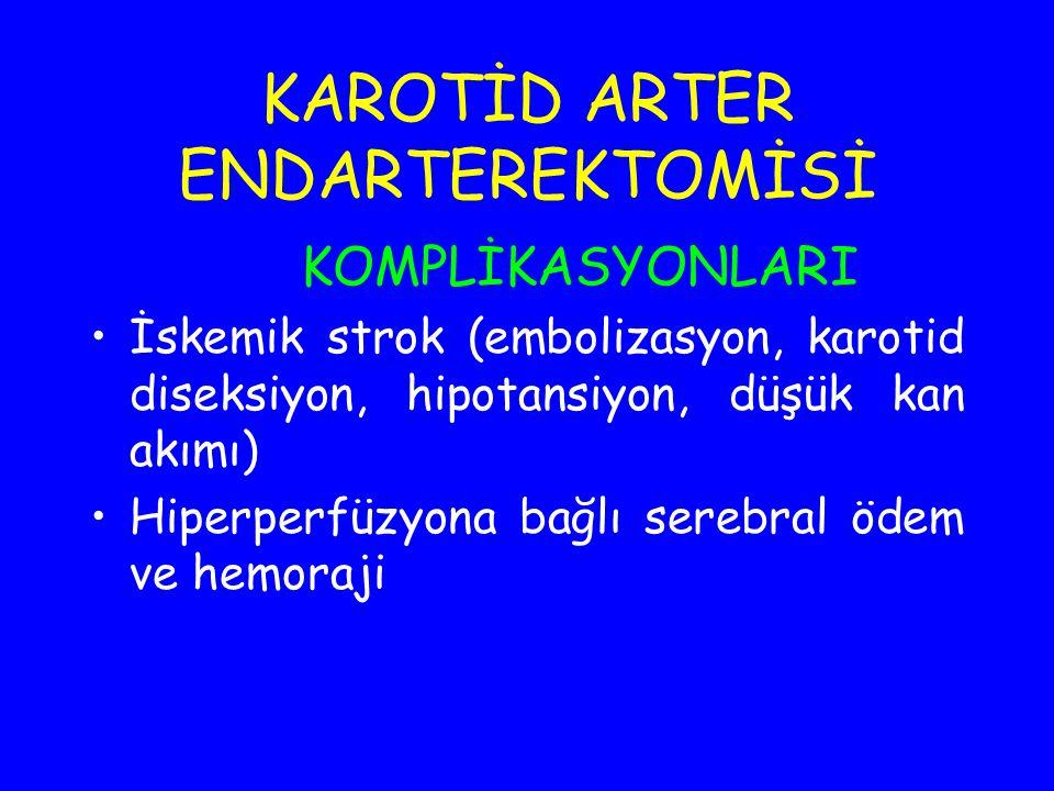 KAROTİD ARTER ENDARTEREKTOMİSİ KOMPLİKASYONLARI İskemik strok (embolizasyon, karotid diseksiyon, hipotansiyon, düşük kan akımı) Hiperperfüzyona bağlı
