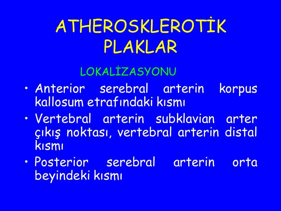 ATHEROSKLEROTİK PLAKLAR LOKALİZASYONU Anterior serebral arterin korpus kallosum etrafındaki kısmı Vertebral arterin subklavian arter çıkış noktası, ve
