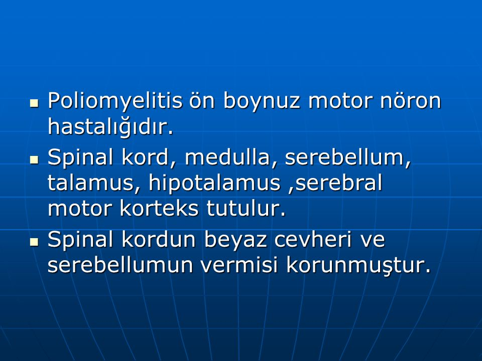 Poliomyelitis ön boynuz motor nöron hastalığıdır. Poliomyelitis ön boynuz motor nöron hastalığıdır. Spinal kord, medulla, serebellum, talamus, hipotal