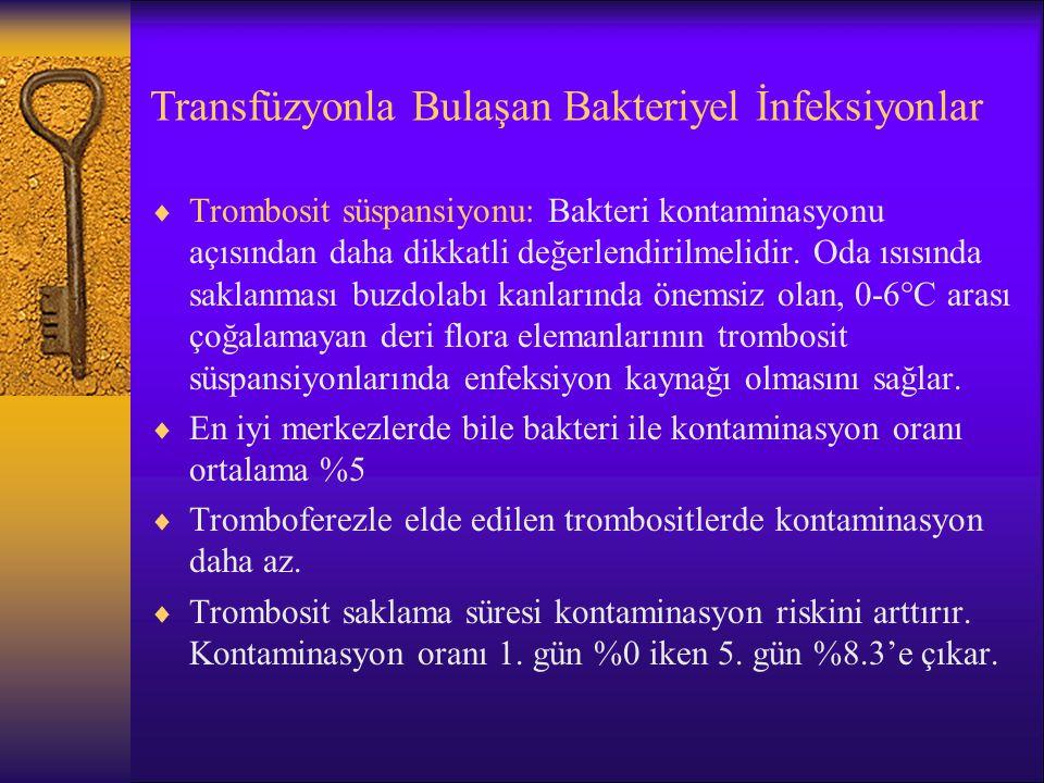 Transfüzyonla Bulaşan Bakteriyel İnfeksiyonlar  Trombosit süspansiyonu: Bakteri kontaminasyonu açısından daha dikkatli değerlendirilmelidir. Oda ısıs