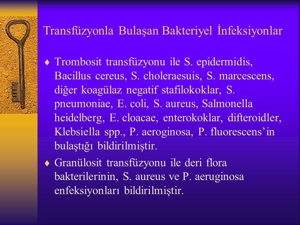 Transfüzyonla Bulaşan Bakteriyel İnfeksiyonlar  Trombosit transfüzyonu ile S. epidermidis, Bacillus cereus, S. choleraesuis, S. marcescens, diğer koa