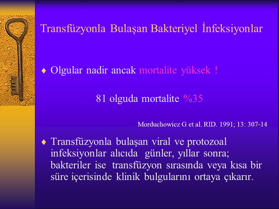 Transfüzyonla Bulaşan Bakteriyel İnfeksiyonlar  Olgular nadir ancak mortalite yüksek ! 81 olguda mortalite %35  Transfüzyonla bulaşan viral ve proto
