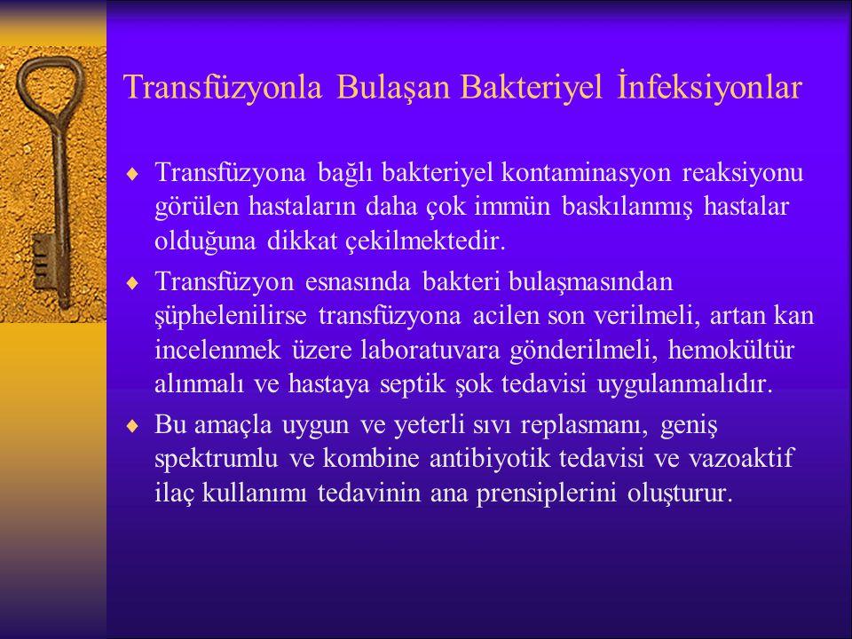 Transfüzyonla Bulaşan Bakteriyel İnfeksiyonlar  Transfüzyona bağlı bakteriyel kontaminasyon reaksiyonu görülen hastaların daha çok immün baskılanmış
