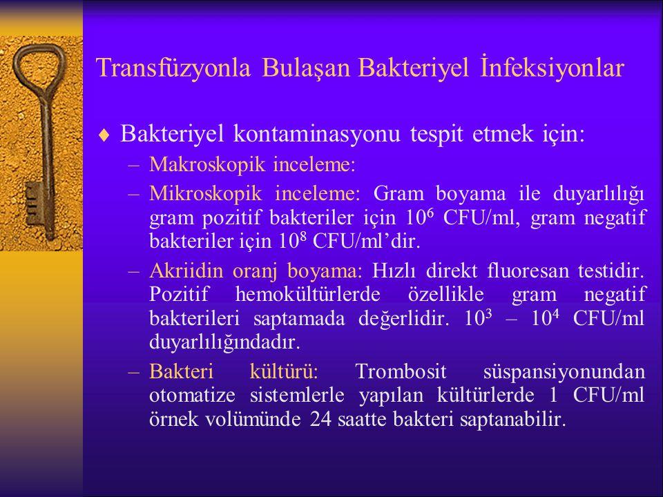 Transfüzyonla Bulaşan Bakteriyel İnfeksiyonlar  Bakteriyel kontaminasyonu tespit etmek için: –Makroskopik inceleme: –Mikroskopik inceleme: Gram boyam