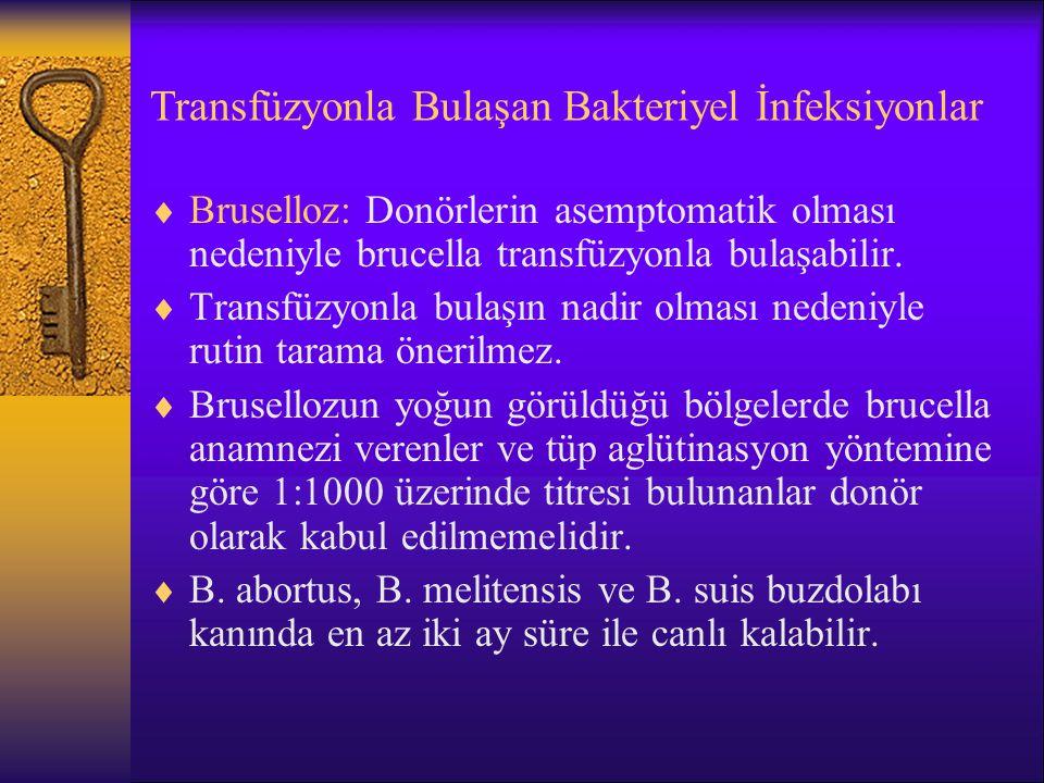 Transfüzyonla Bulaşan Bakteriyel İnfeksiyonlar  Bruselloz: Donörlerin asemptomatik olması nedeniyle brucella transfüzyonla bulaşabilir.  Transfüzyon