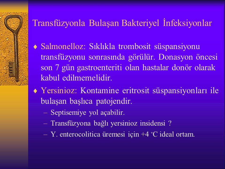 Transfüzyonla Bulaşan Bakteriyel İnfeksiyonlar  Salmonelloz: Sıklıkla trombosit süspansiyonu transfüzyonu sonrasında görülür. Donasyon öncesi son 7 g