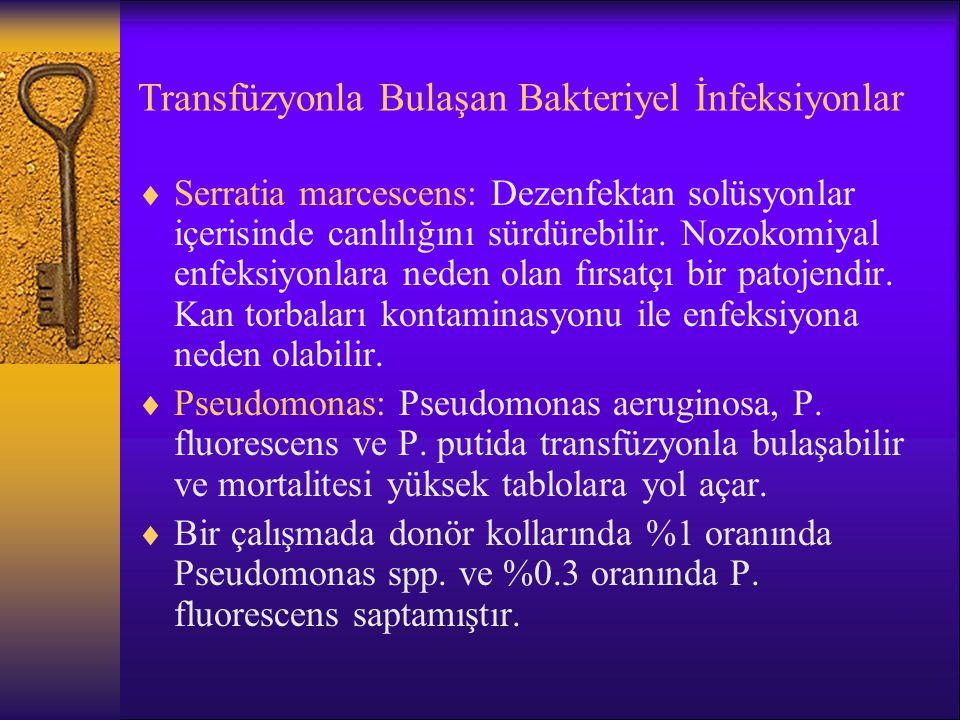 Transfüzyonla Bulaşan Bakteriyel İnfeksiyonlar  Serratia marcescens: Dezenfektan solüsyonlar içerisinde canlılığını sürdürebilir. Nozokomiyal enfeksi