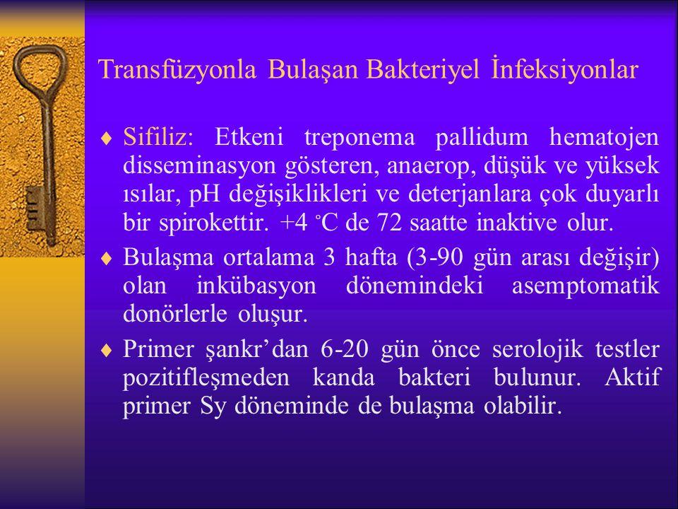Transfüzyonla Bulaşan Bakteriyel İnfeksiyonlar  Sifiliz: Etkeni treponema pallidum hematojen disseminasyon gösteren, anaerop, düşük ve yüksek ısılar,