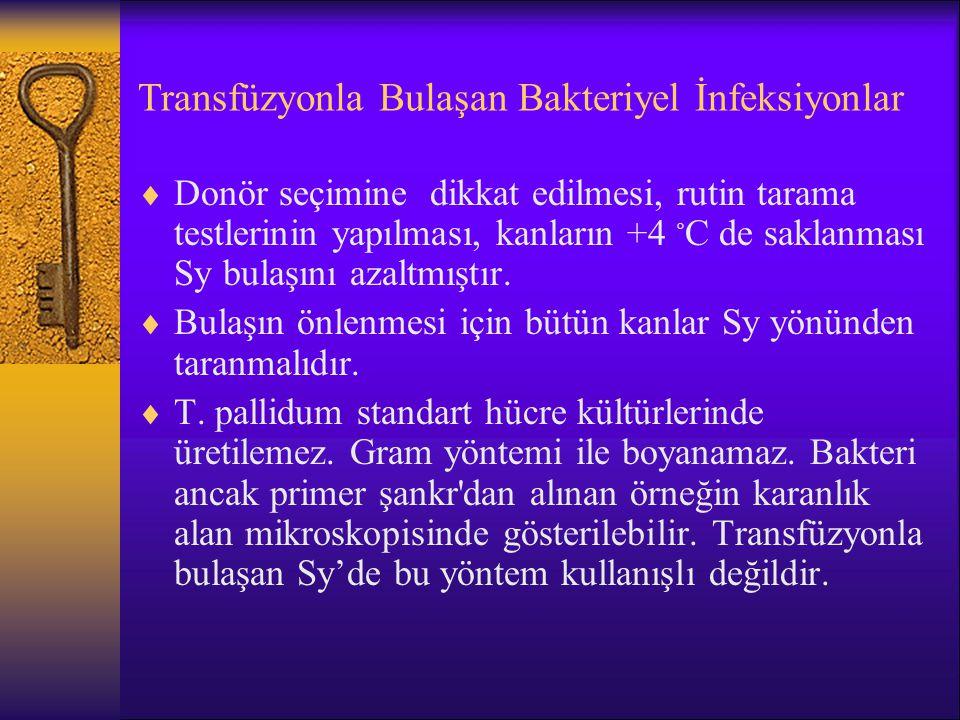 Transfüzyonla Bulaşan Bakteriyel İnfeksiyonlar  Donör seçimine dikkat edilmesi, rutin tarama testlerinin yapılması, kanların +4 ◦ C de saklanması Sy
