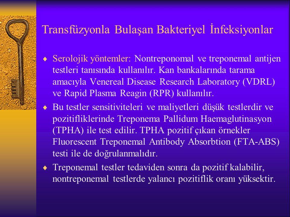Transfüzyonla Bulaşan Bakteriyel İnfeksiyonlar  Serolojik yöntemler: Nontreponomal ve treponemal antijen testleri tanısında kullanılır. Kan bankaları
