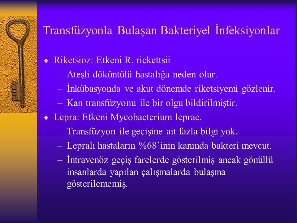 Transfüzyonla Bulaşan Bakteriyel İnfeksiyonlar  Riketsioz: Etkeni R. rickettsii –Ateşli döküntülü hastalığa neden olur. –İnkübasyonda ve akut dönemde