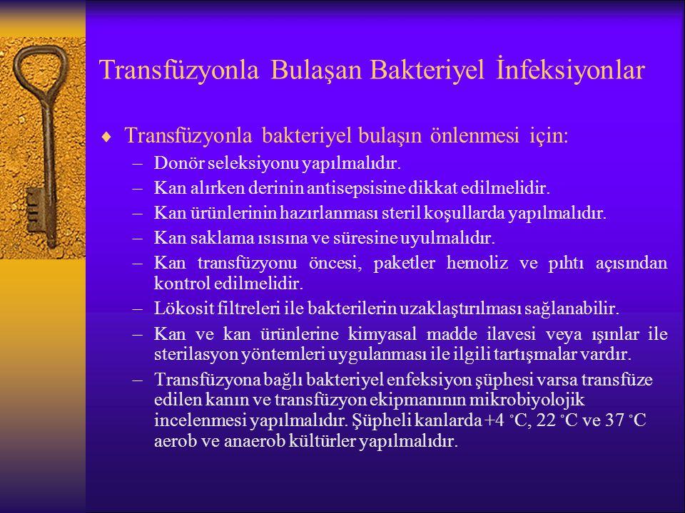 Transfüzyonla Bulaşan Bakteriyel İnfeksiyonlar  Transfüzyonla bakteriyel bulaşın önlenmesi için: –Donör seleksiyonu yapılmalıdır. –Kan alırken derini