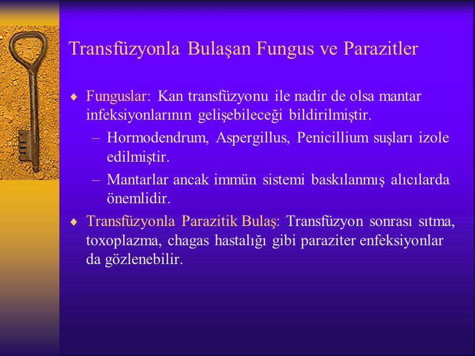 Transfüzyonla Bulaşan Fungus ve Parazitler  Funguslar: Kan transfüzyonu ile nadir de olsa mantar infeksiyonlarının gelişebileceği bildirilmiştir. –Ho