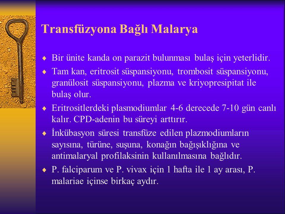 Transfüzyona Bağlı Malarya  Bir ünite kanda on parazit bulunması bulaş için yeterlidir.  Tam kan, eritrosit süspansiyonu, trombosit süspansiyonu, gr