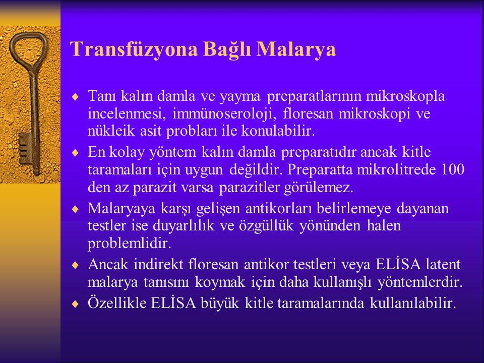 Transfüzyona Bağlı Malarya  Tanı kalın damla ve yayma preparatlarının mikroskopla incelenmesi, immünoseroloji, floresan mikroskopi ve nükleik asit pr