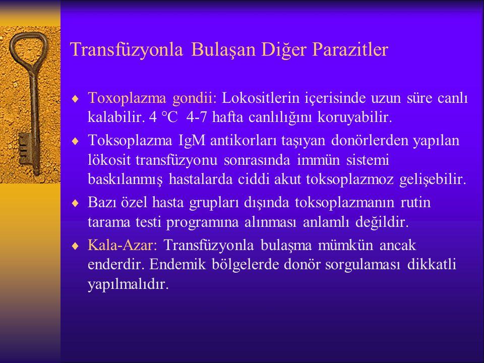 Transfüzyonla Bulaşan Diğer Parazitler  Toxoplazma gondii: Lokositlerin içerisinde uzun süre canlı kalabilir. 4  C 4-7 hafta canlılığını koruyabilir