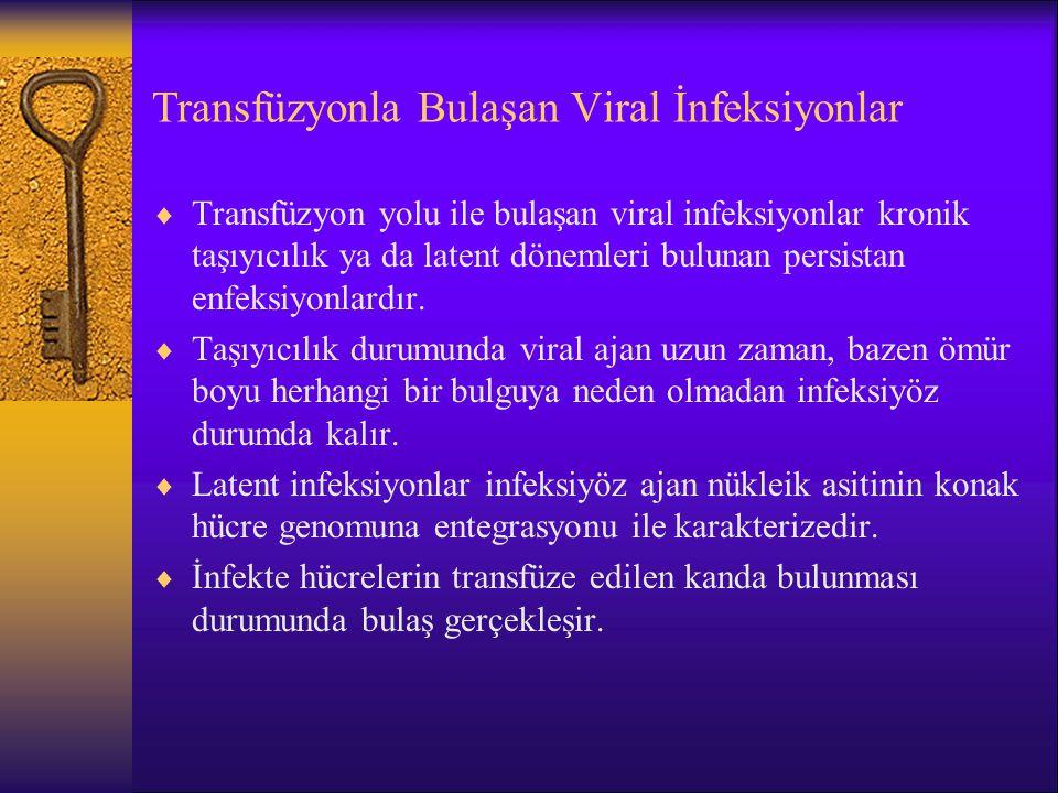 Transfüzyonla Bulaşan Viral İnfeksiyonlar  Transfüzyon yolu ile bulaşan viral infeksiyonlar kronik taşıyıcılık ya da latent dönemleri bulunan persist