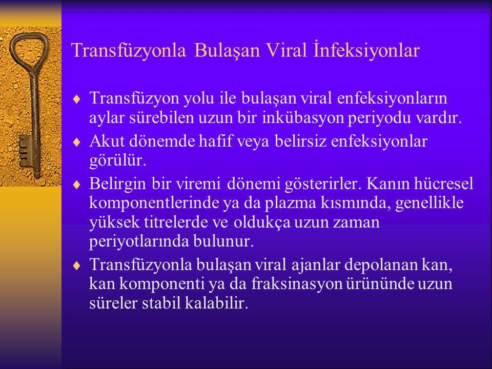 Transfüzyonla Bulaşan Viral İnfeksiyonlar  Transfüzyon yolu ile bulaşan viral enfeksiyonların aylar sürebilen uzun bir inkübasyon periyodu vardır. 