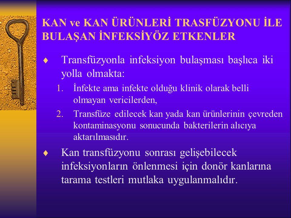 KAN ve KAN ÜRÜNLERİ TRASFÜZYONU İLE BULAŞAN İNFEKSİYÖZ ETKENLER  Transfüzyonla infeksiyon bulaşması başlıca iki yolla olmakta: 1.İnfekte ama infekte