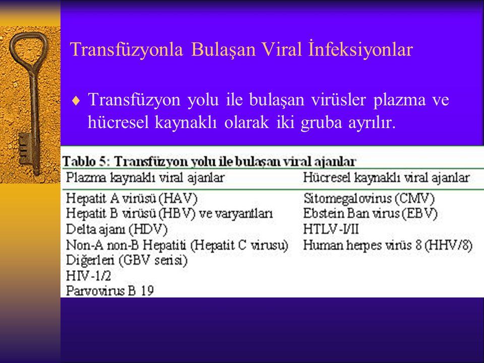 Transfüzyonla Bulaşan Viral İnfeksiyonlar  Transfüzyon yolu ile bulaşan virüsler plazma ve hücresel kaynaklı olarak iki gruba ayrılır.
