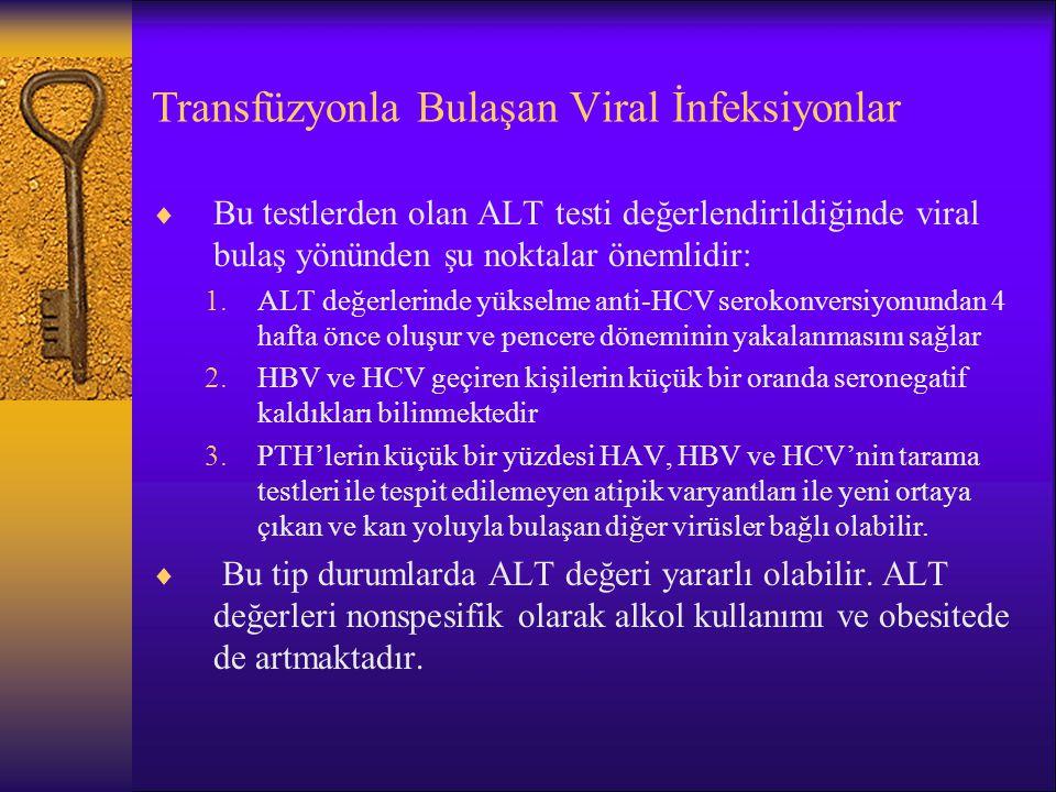 Transfüzyonla Bulaşan Viral İnfeksiyonlar  Bu testlerden olan ALT testi değerlendirildiğinde viral bulaş yönünden şu noktalar önemlidir: 1.ALT değerl