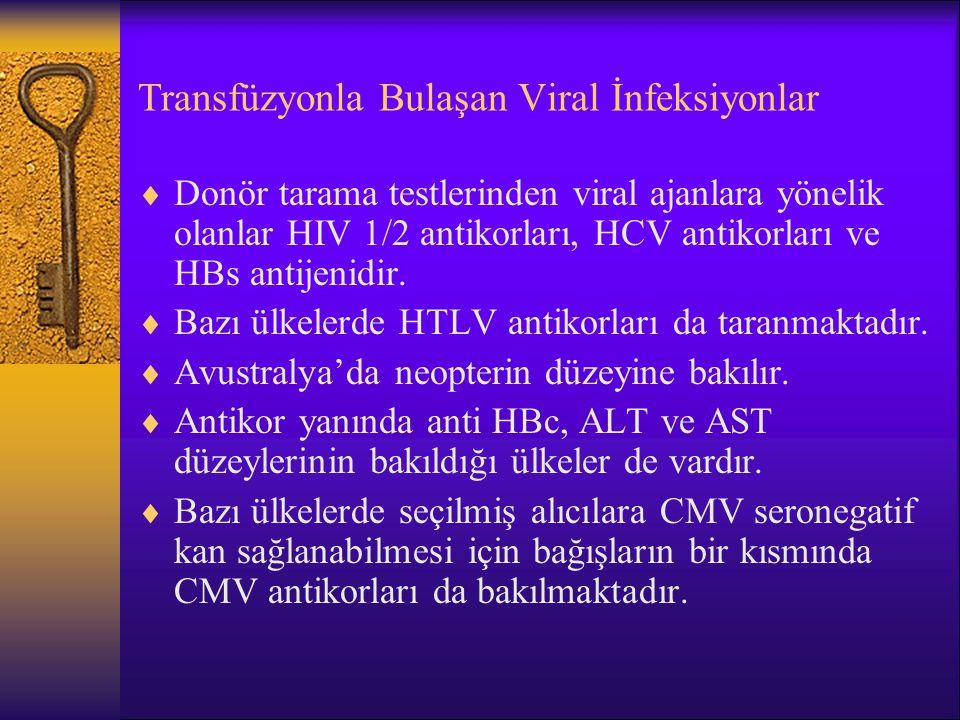 Transfüzyonla Bulaşan Viral İnfeksiyonlar  Donör tarama testlerinden viral ajanlara yönelik olanlar HIV 1/2 antikorları, HCV antikorları ve HBs antij