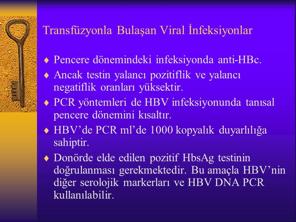 Transfüzyonla Bulaşan Viral İnfeksiyonlar  Pencere dönemindeki infeksiyonda anti-HBc.  Ancak testin yalancı pozitiflik ve yalancı negatiflik oranlar