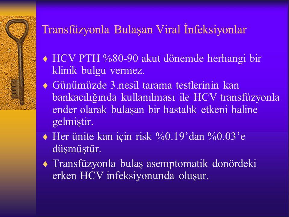 Transfüzyonla Bulaşan Viral İnfeksiyonlar  HCV PTH %80-90 akut dönemde herhangi bir klinik bulgu vermez.  Günümüzde 3.nesil tarama testlerinin kan b