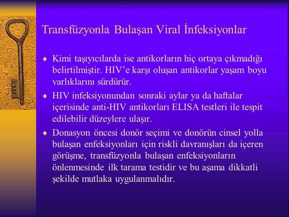 Transfüzyonla Bulaşan Viral İnfeksiyonlar  Kimi taşıyıcılarda ise antikorların hiç ortaya çıkmadığı belirtilmiştir. HIV'e karşı oluşan antikorlar yaş