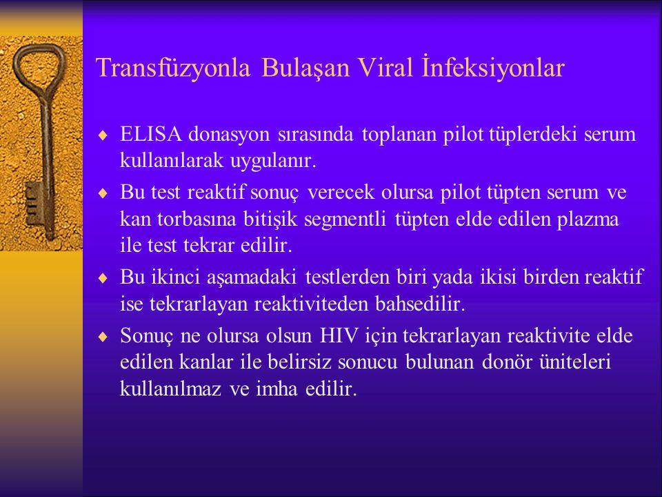 Transfüzyonla Bulaşan Viral İnfeksiyonlar  ELISA donasyon sırasında toplanan pilot tüplerdeki serum kullanılarak uygulanır.  Bu test reaktif sonuç v