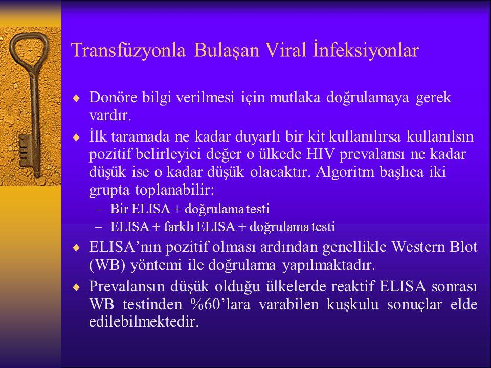 Transfüzyonla Bulaşan Viral İnfeksiyonlar  Donöre bilgi verilmesi için mutlaka doğrulamaya gerek vardır.  İlk taramada ne kadar duyarlı bir kit kull