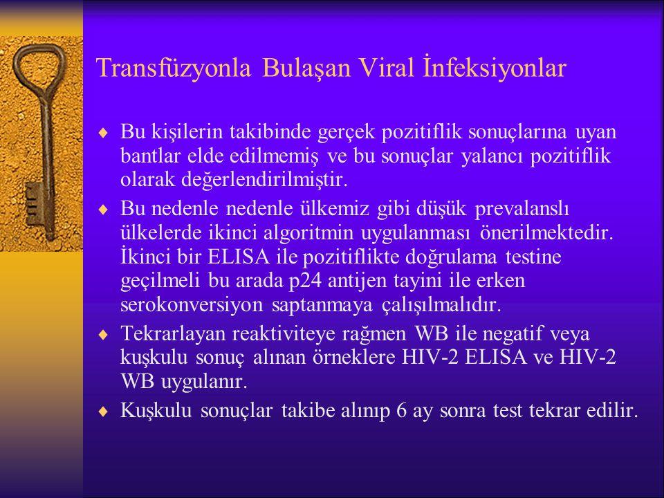 Transfüzyonla Bulaşan Viral İnfeksiyonlar  Bu kişilerin takibinde gerçek pozitiflik sonuçlarına uyan bantlar elde edilmemiş ve bu sonuçlar yalancı po